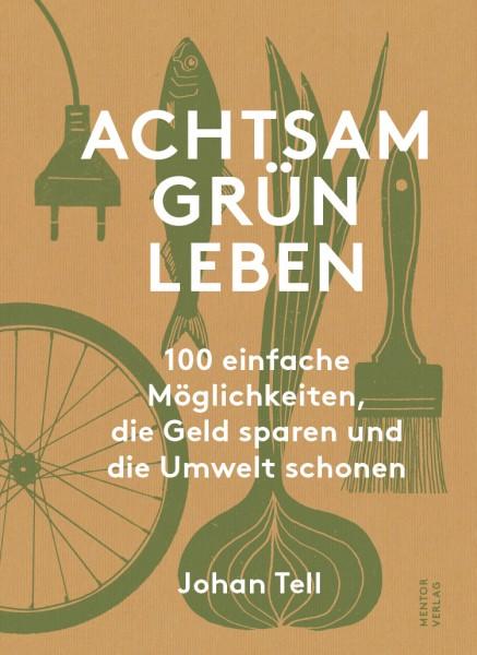 Achtsam Grün Leben, Johann Tell, Mentor Verlag